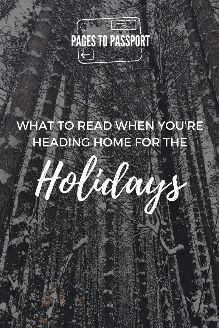 WHAT TO READ WHEN YOU'RE HEADING HOME FOR THE HOLIDAYS | BEST HOLIDAY BREAK BOOKS | HOLIDAY BOOKS TO READ | WHAT TO READ OVER THE HOLIDAY SEASON | BEST HOLIDAY SEASON BOOKS