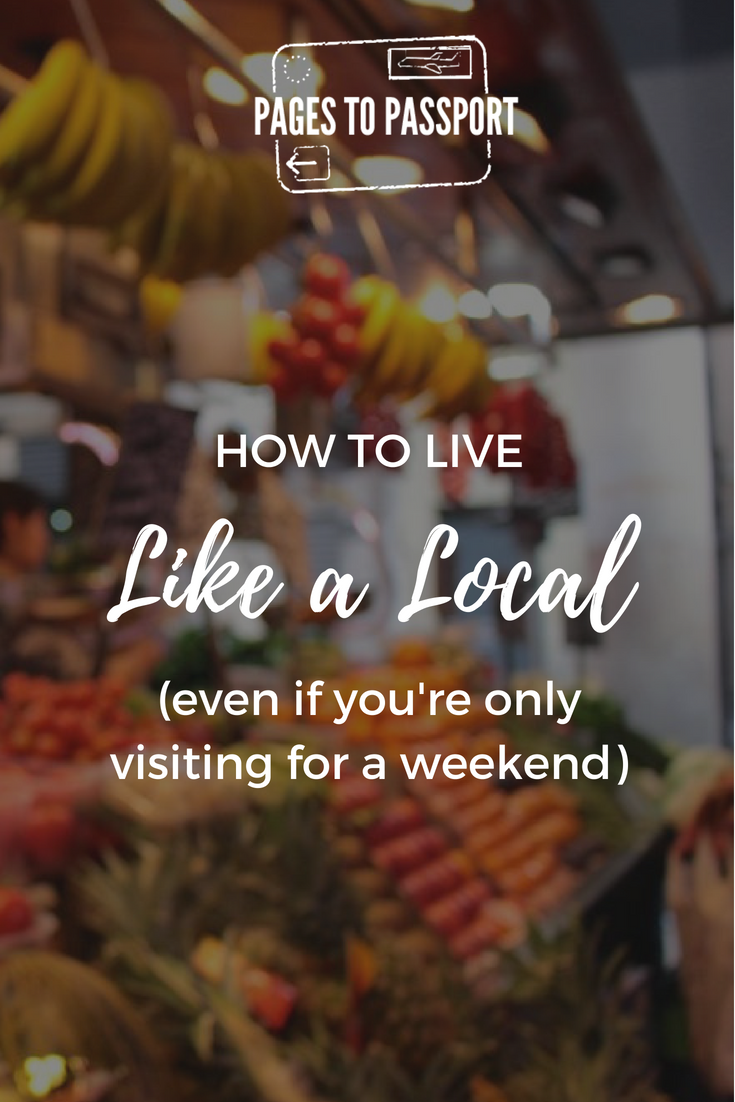 How to live like a local even on a weekend trip or on business trips quick trips