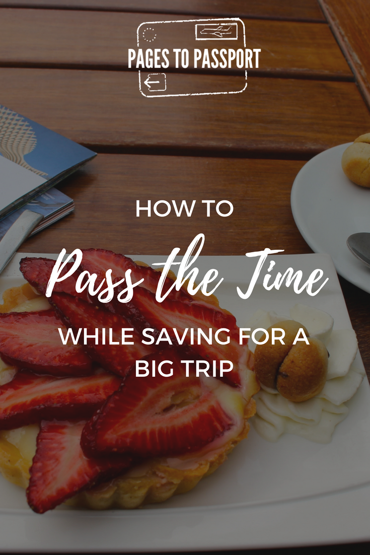 How to Pass the Time While Saving For a Big Trip Round-the-World Trip RTW Trip Tips for Dealing with Wanderlust and Waiting to Travel