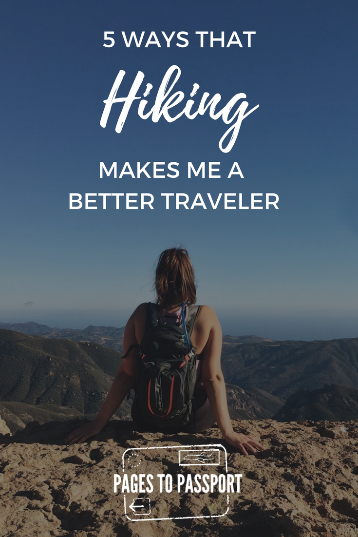 How Hiking Makes Me A Better Traveler Travel Tips Hiking Tips