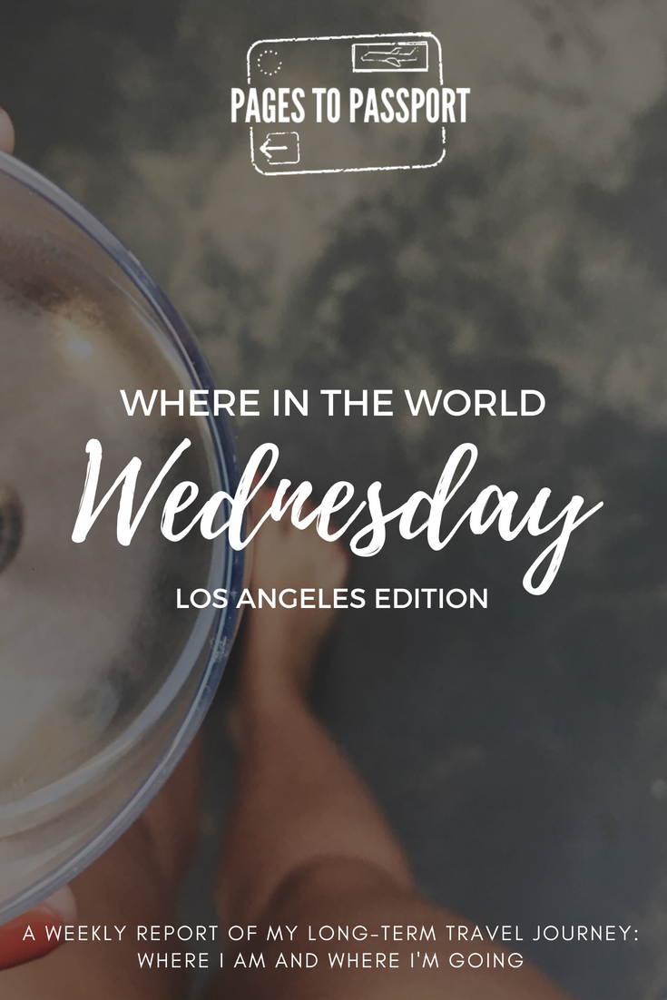 Where in the World Wednesday Los Angeles Edition | LA Edition Where in the World Wednesday | A weekly report of my long-term travel journey | Where I am where I'm going what I'm doing what I'm currently reading