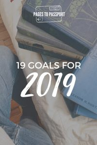 19 goals in 2019 | New Year's Resolutions | NY Resolutions | Goals for 2019 | 101 in 1001 days | goals | resolutions | NYE | new year goals | new year new you | NY resolutions | book goal | reading goal | travel goals | writing goals 52 books in 52 weeks | reading challenge | travel challenge