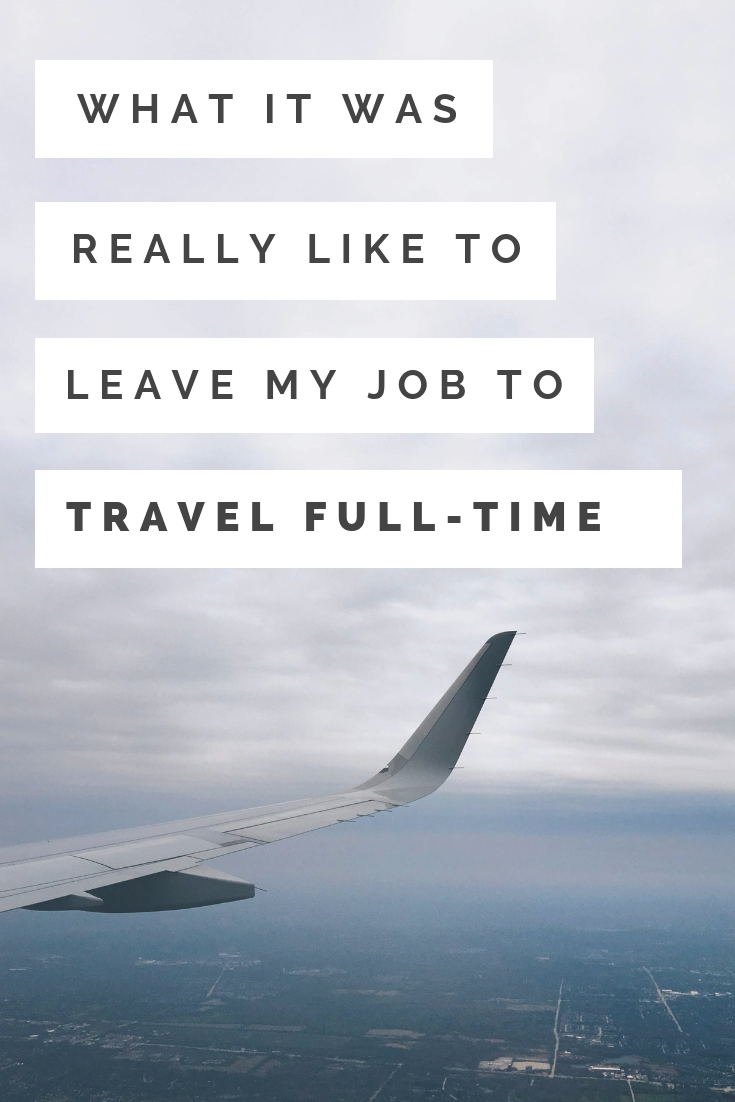 What it's really like to leave your job to travel | Transition to full time travel | How to leave your job to travel | How to quit your job to travel the world | How to quit your job to be location independent | How to be a digital nomad | What its like to be a digital nomad | Quitting your job | How to quit to travel